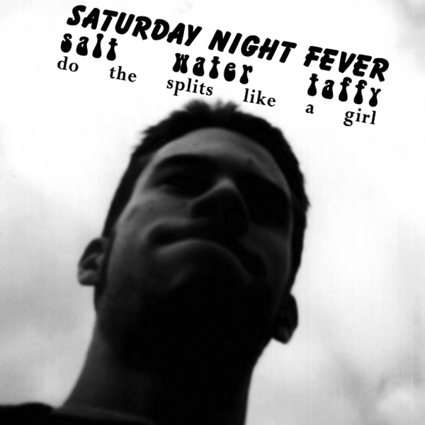 Saturday Night Fever / Salt Water Taffy - Do the Splits Like a Girl